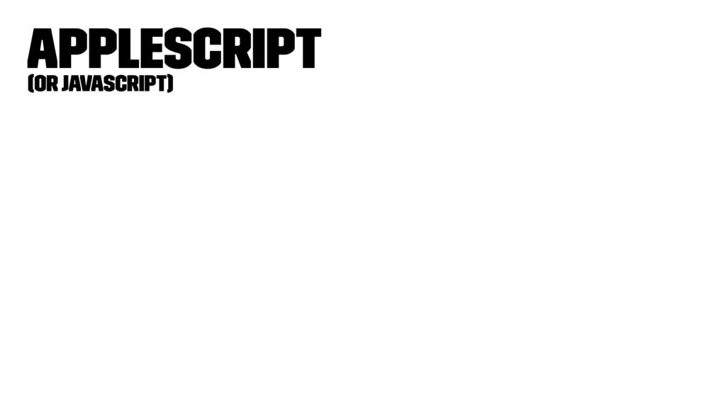 AppleScript (or JavaScript)