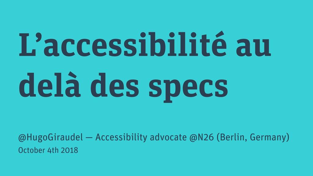 L'accessibilité au delà des specs @HugoGiraudel...