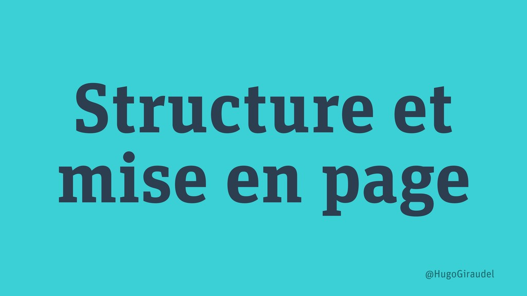 Structure et mise en page @HugoGiraudel
