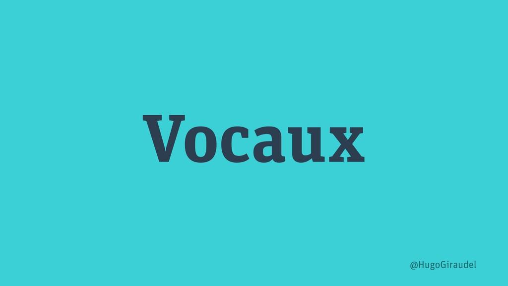 Vocaux @HugoGiraudel