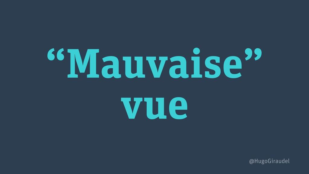 """""""Mauvaise"""" vue @HugoGiraudel"""