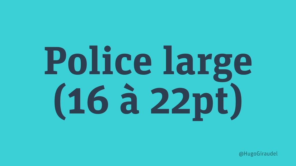 Police large (16 à 22pt) @HugoGiraudel