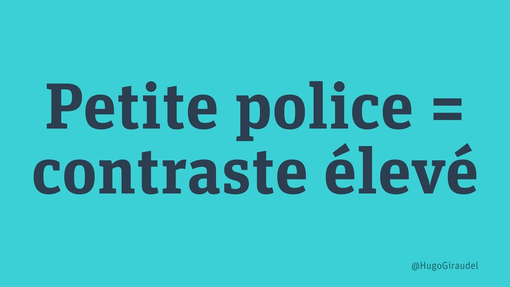 Petite police = contraste élevé @HugoGiraudel