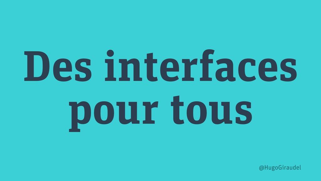 Des interfaces pour tous @HugoGiraudel