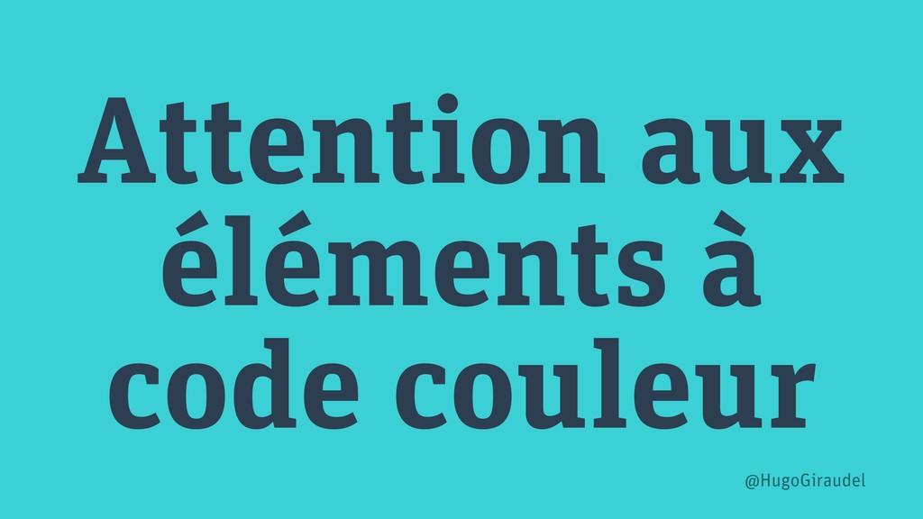 Attention aux éléments à code couleur @HugoGira...
