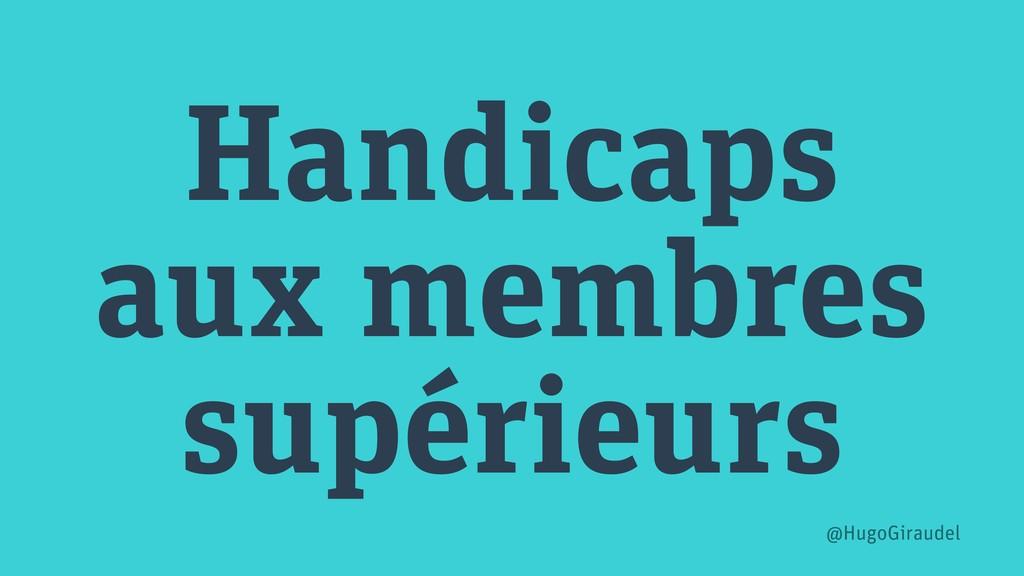 Handicaps aux membres supérieurs @HugoGiraudel