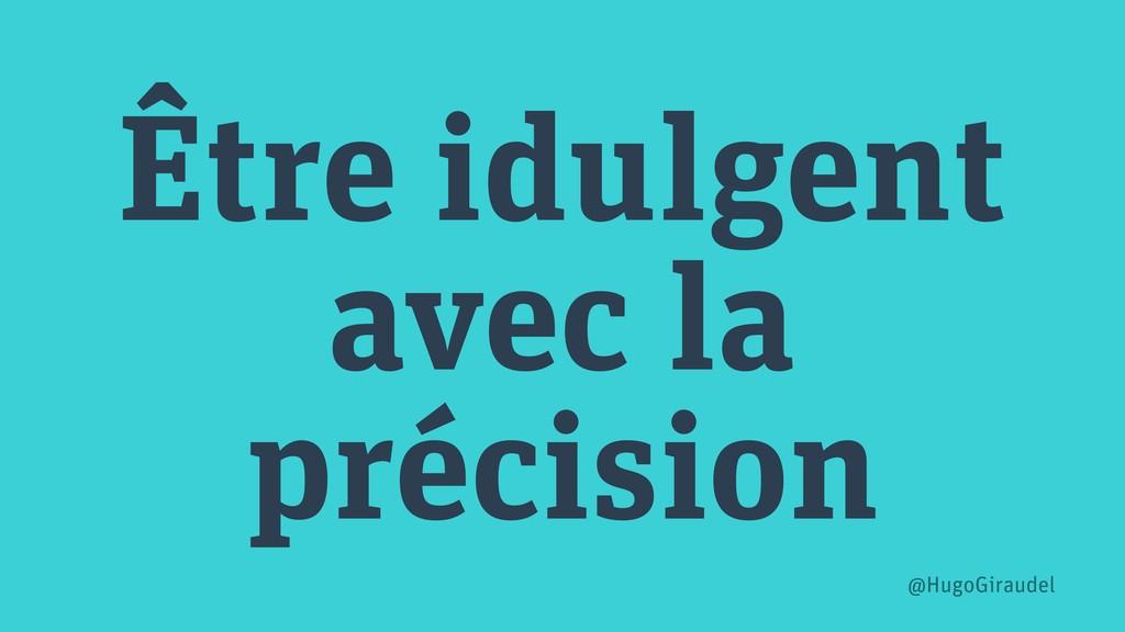 Être idulgent avec la précision @HugoGiraudel