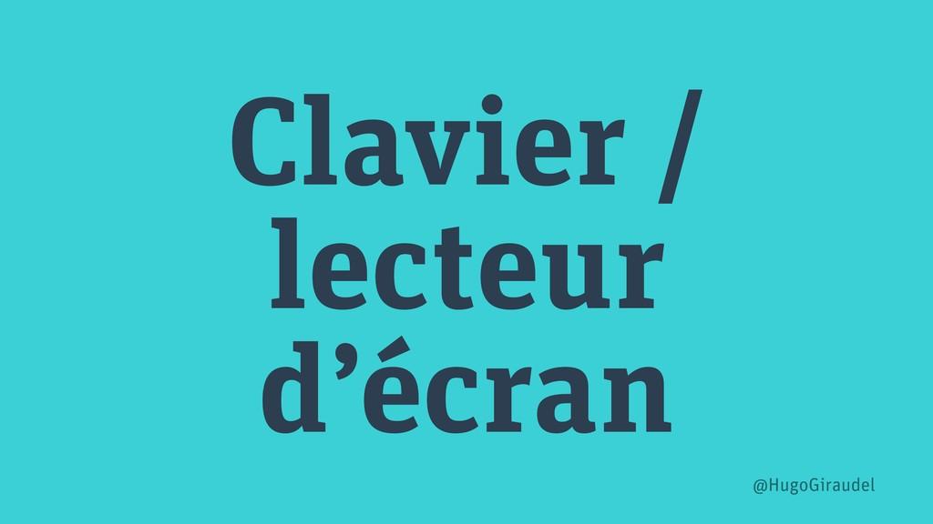Clavier / lecteur d'écran @HugoGiraudel
