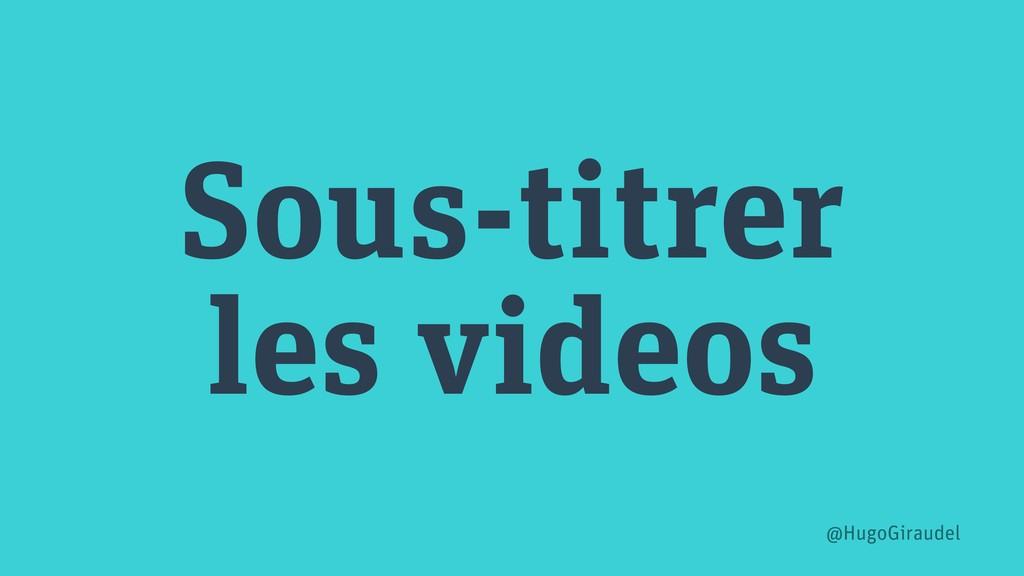 Sous-titrer les videos @HugoGiraudel
