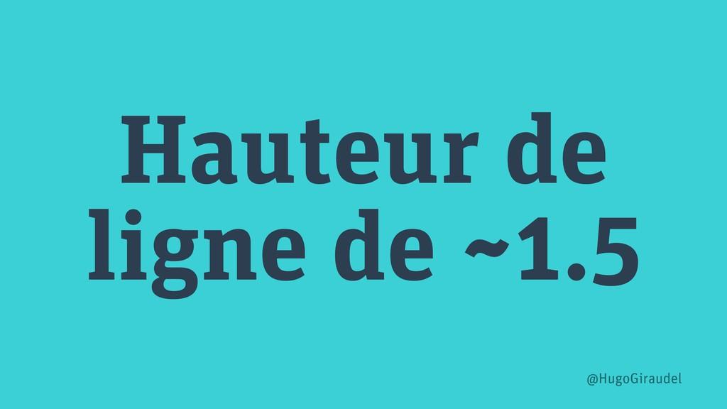 Hauteur de ligne de ~1.5 @HugoGiraudel