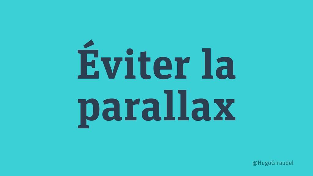 Éviter la parallax @HugoGiraudel