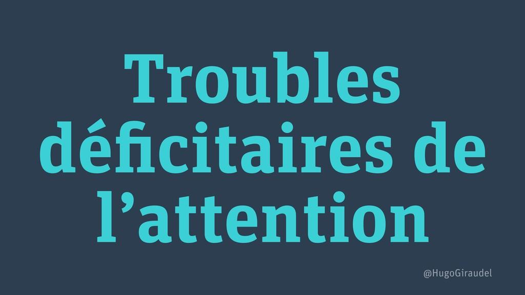 Troubles déficitaires de l'attention @HugoGirau...