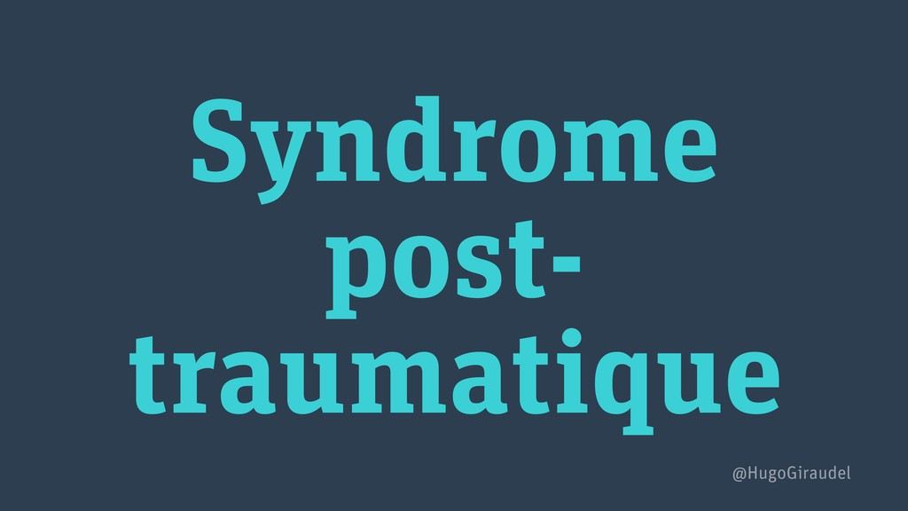 Syndrome post- traumatique @HugoGiraudel