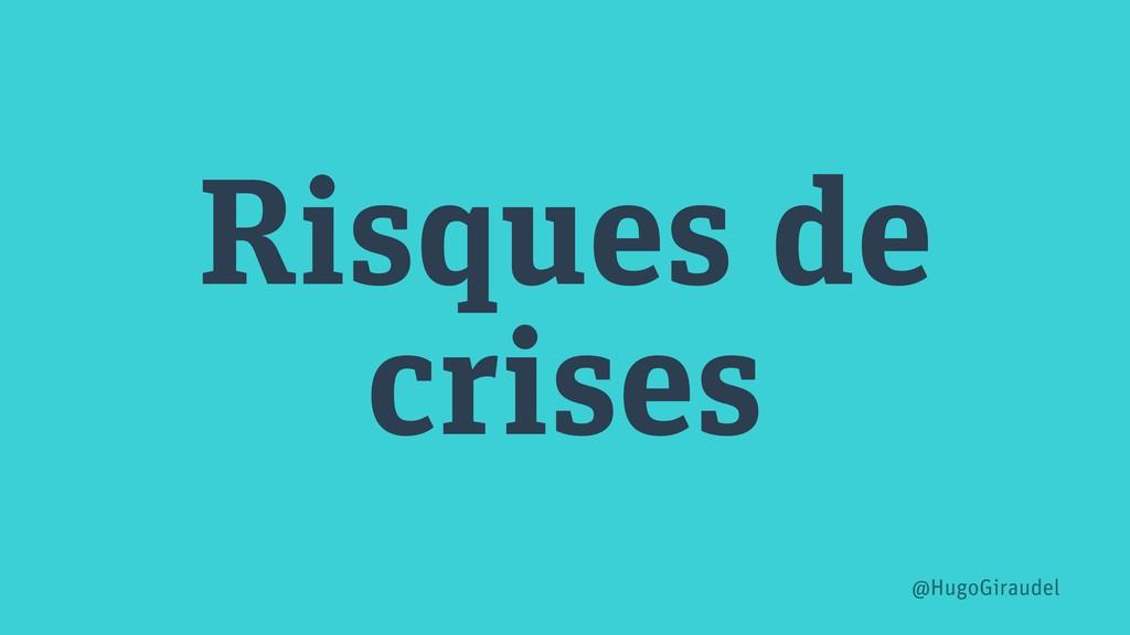 Risques de crises @HugoGiraudel