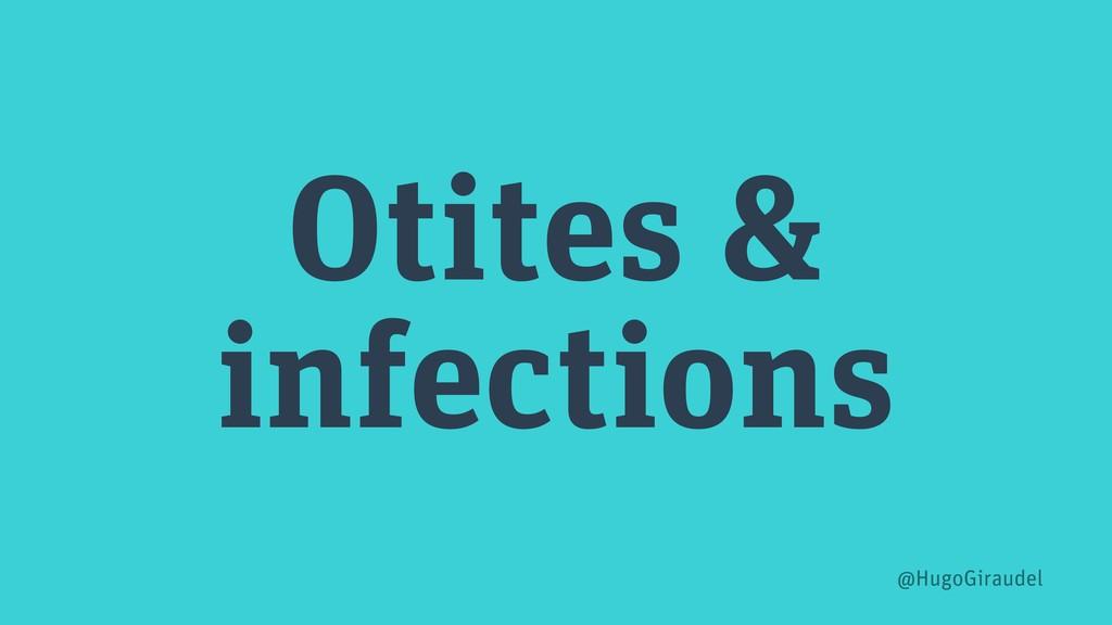 Otites & infections @HugoGiraudel