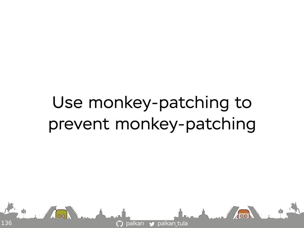 palkan_tula palkan 136 Use monkey-patching to p...