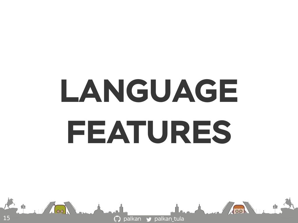 palkan_tula palkan LANGUAGE FEATURES 15