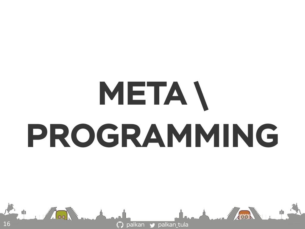 palkan_tula palkan META \ PROGRAMMING 16