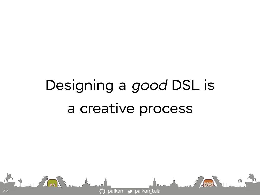 palkan_tula palkan 22 Designing a good DSL is a...