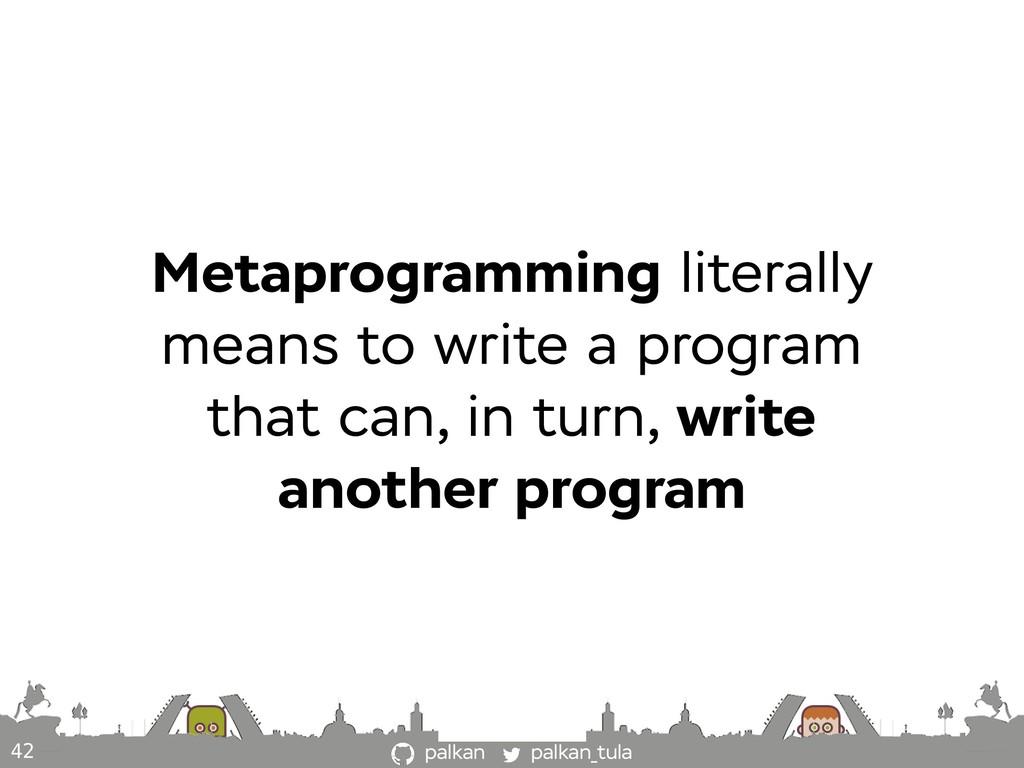palkan_tula palkan 42 Metaprogramming literally...
