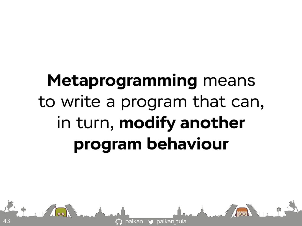 palkan_tula palkan 43 Metaprogramming means to ...