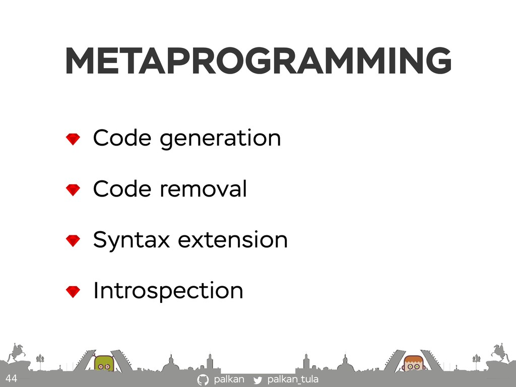 palkan_tula palkan METAPROGRAMMING 44 Code gene...