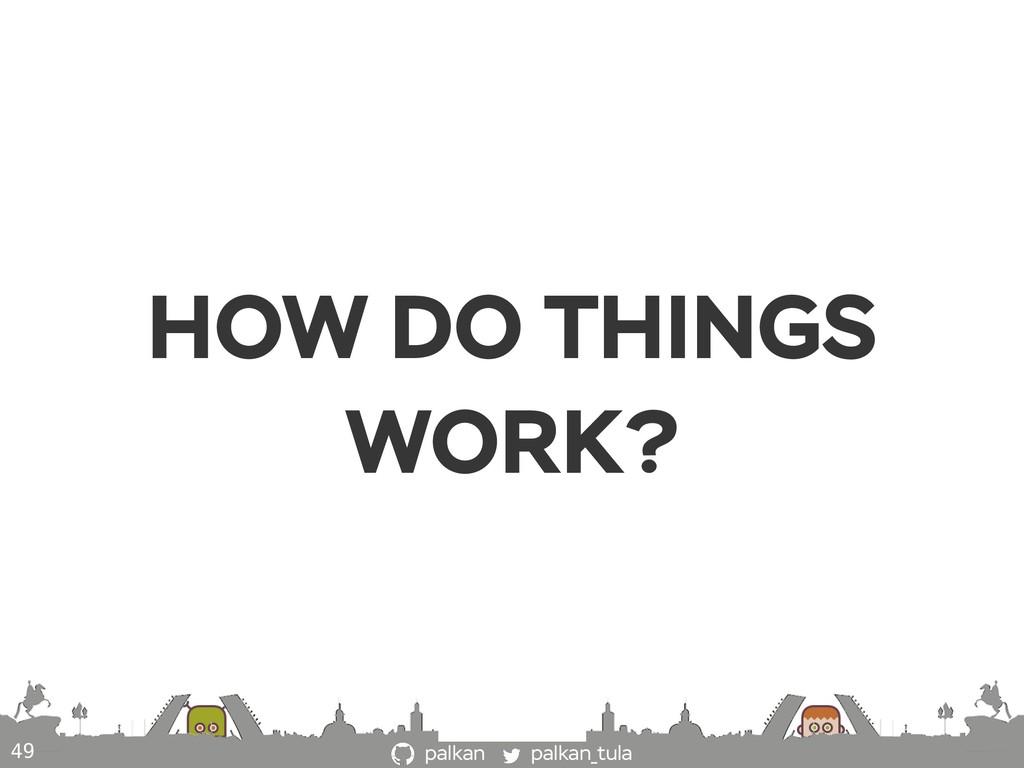 palkan_tula palkan HOW DO THINGS WORK? 49
