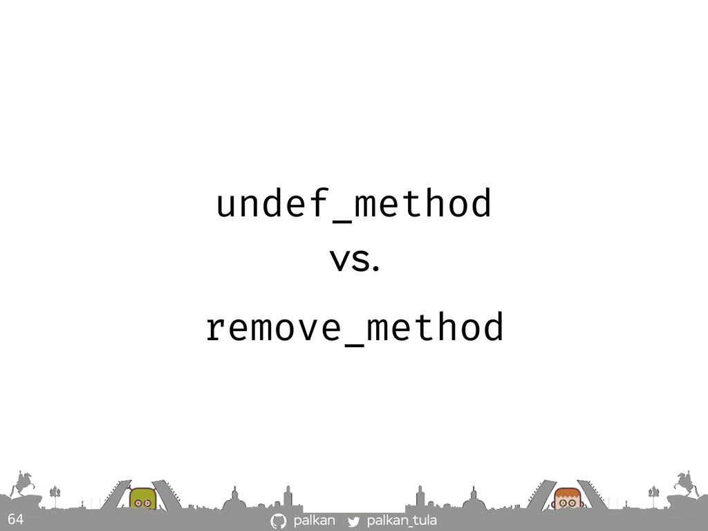 palkan_tula palkan 64 undef_method vs. remove_m...