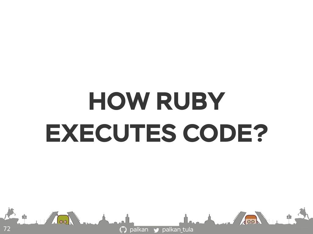 palkan_tula palkan HOW RUBY EXECUTES CODE? 72