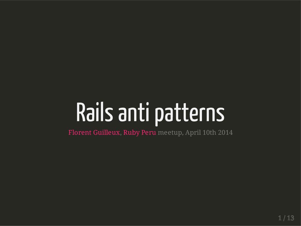 Rails anti patterns Florent Guilleux, Ruby Peru...