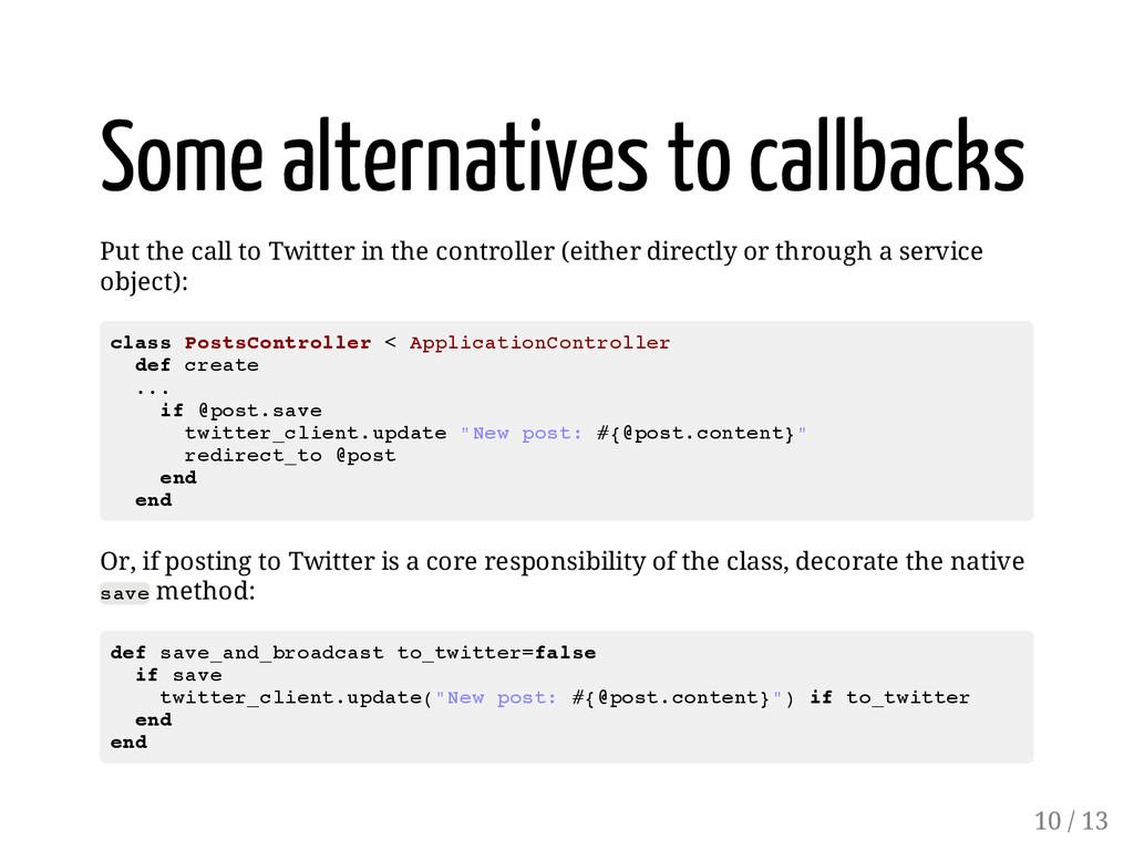 Some alternatives to callbacks Put the call to ...