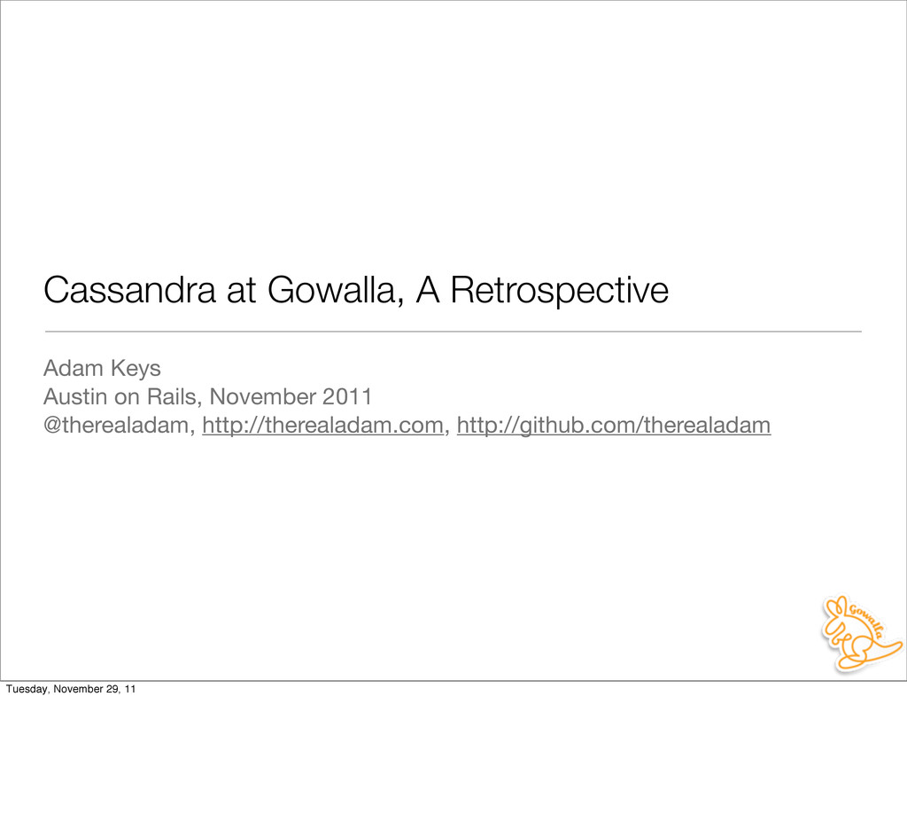 Cassandra at Gowalla, A Retrospective Adam Keys...