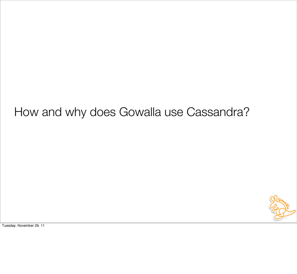 How and why does Gowalla use Cassandra? Tuesday...