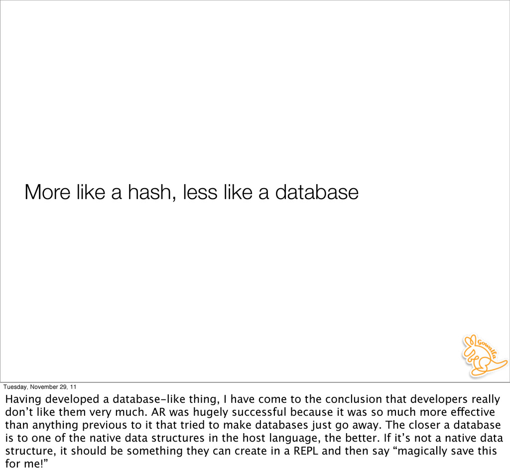 More like a hash, less like a database Tuesday,...