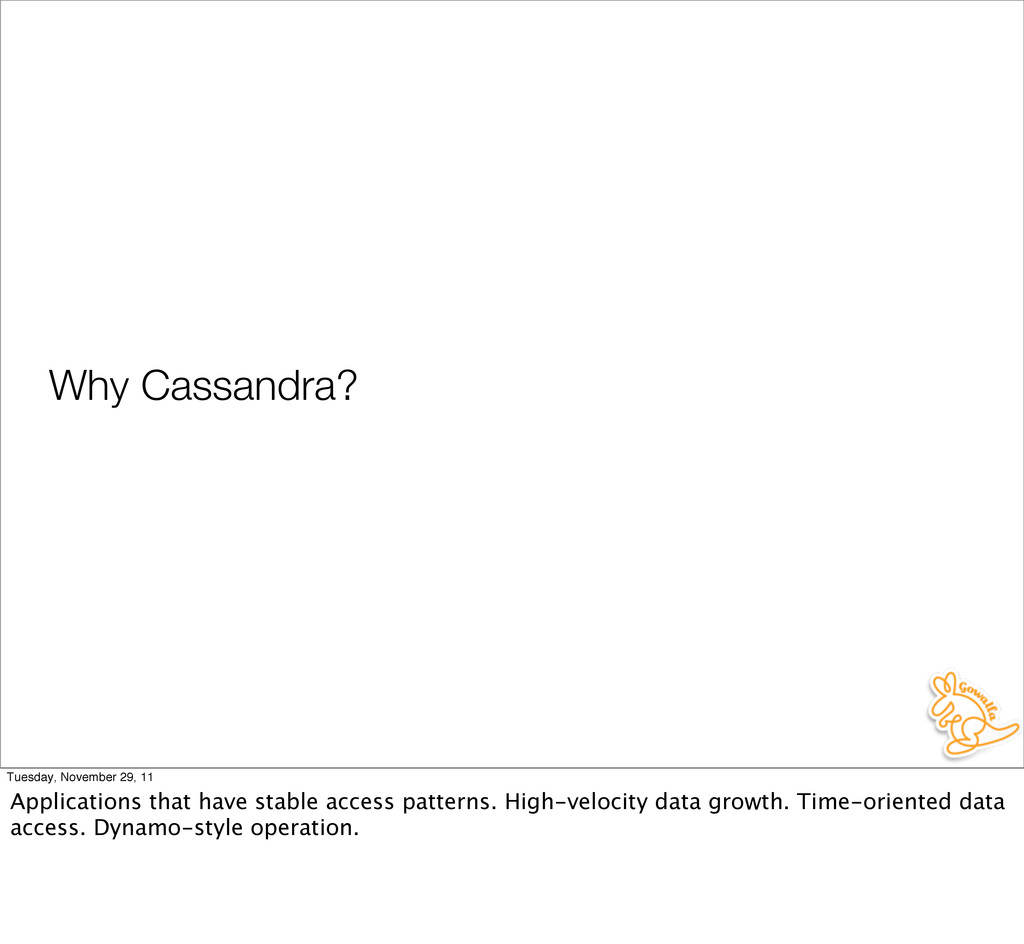 Why Cassandra? Tuesday, November 29, 11 Applica...