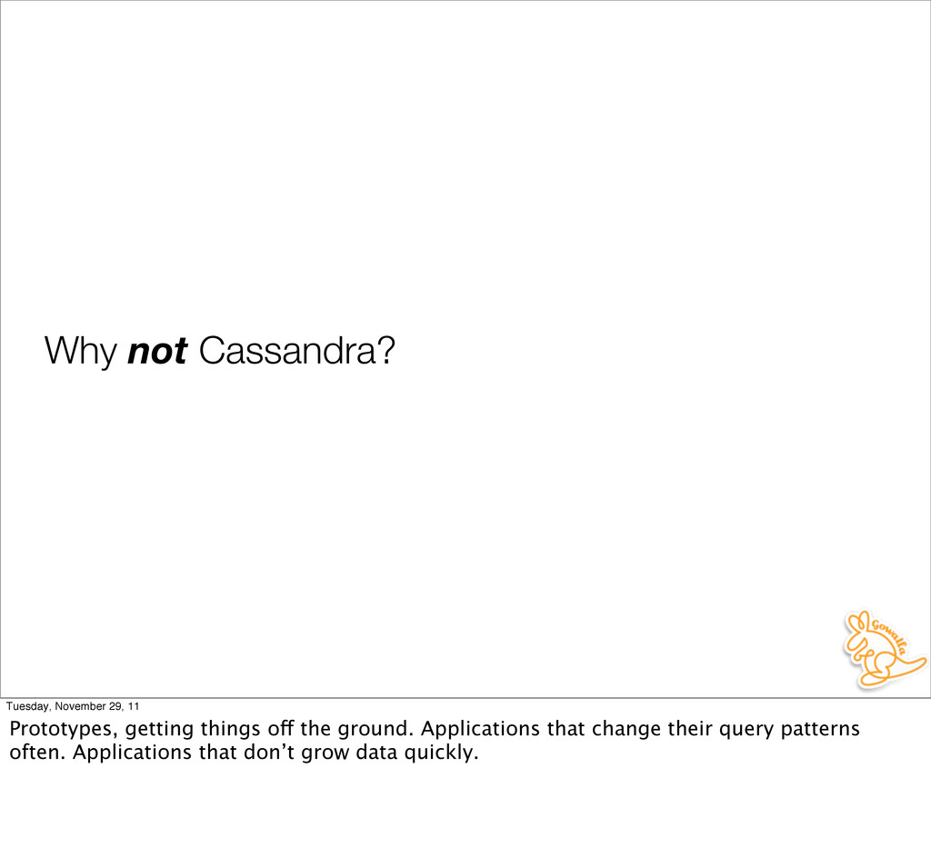 Why not Cassandra? Tuesday, November 29, 11 Pro...