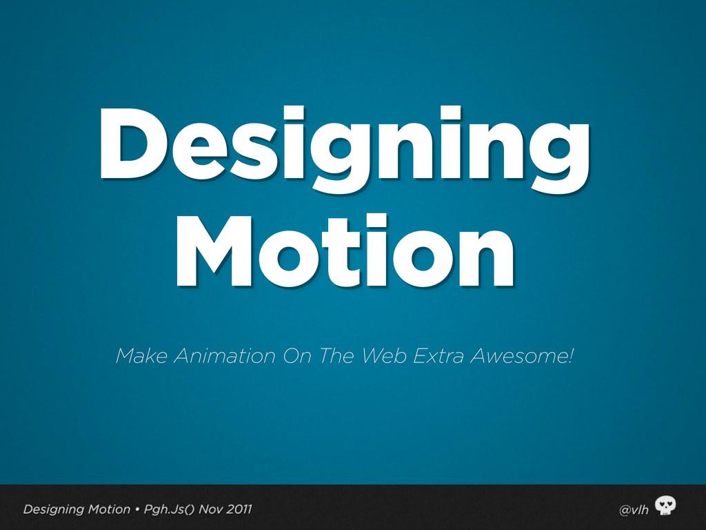 Designing Motion Make Animation On The Web Extr...