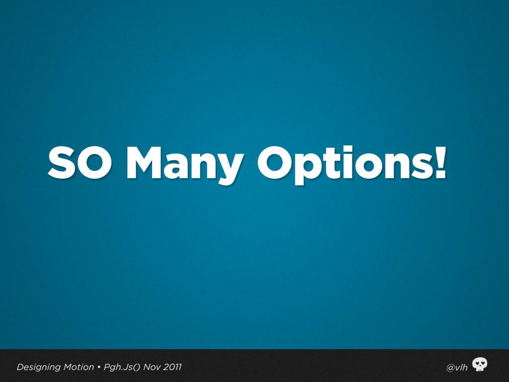 SO Many Options!