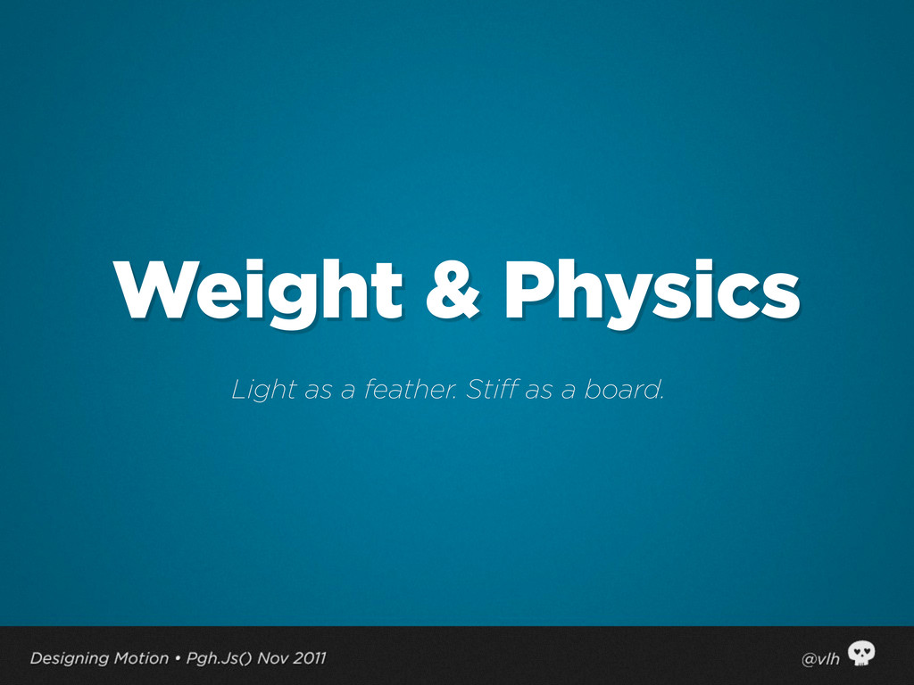 Weight & Physics Light as a feather. Stiff as a...