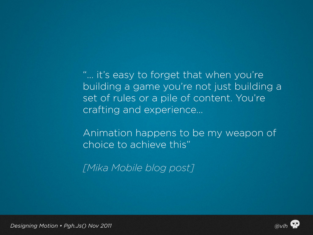 """""""... it's easy to forget that when you're build..."""