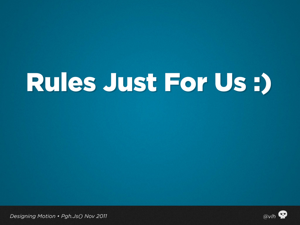 Rules Just For Us :)