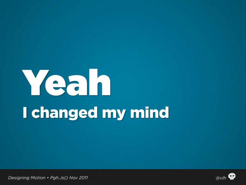 Yeah I changed my mind