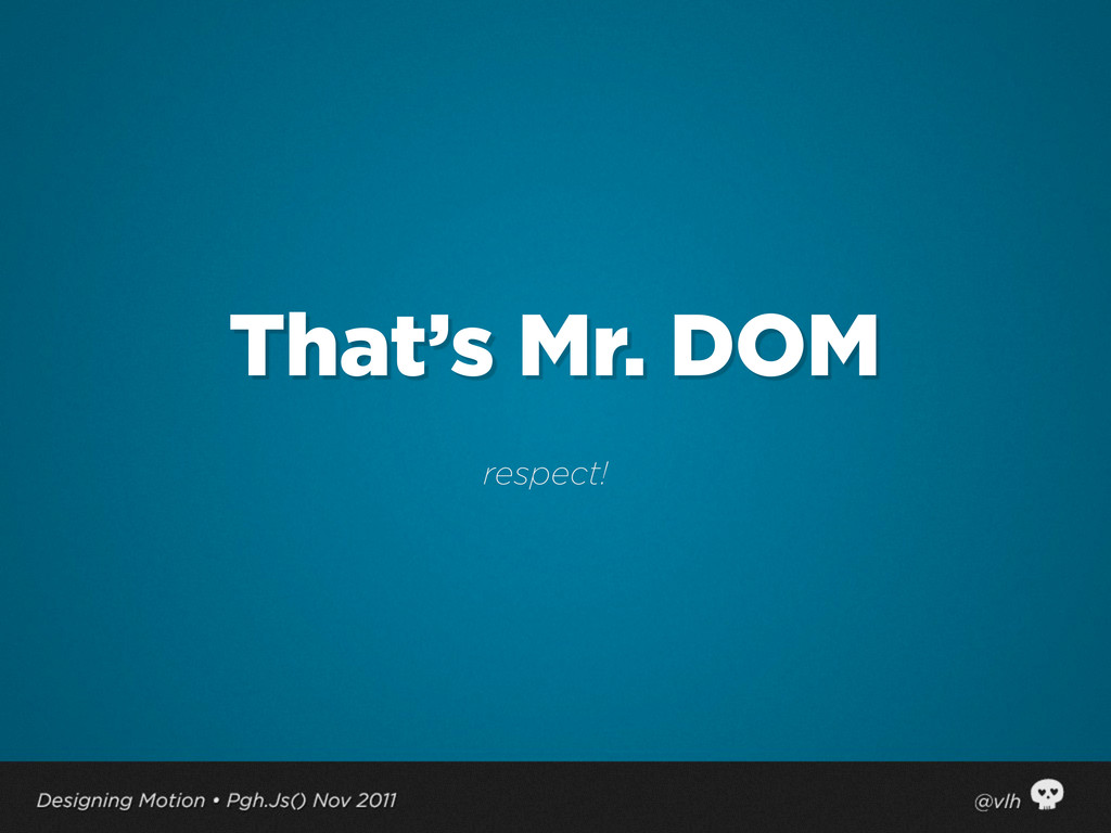 That's Mr. DOM respect!