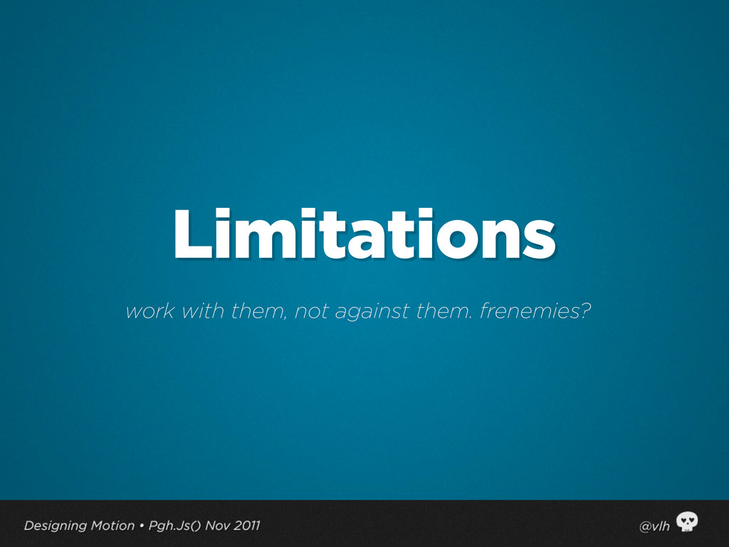 Limitations work with them, not against them. f...