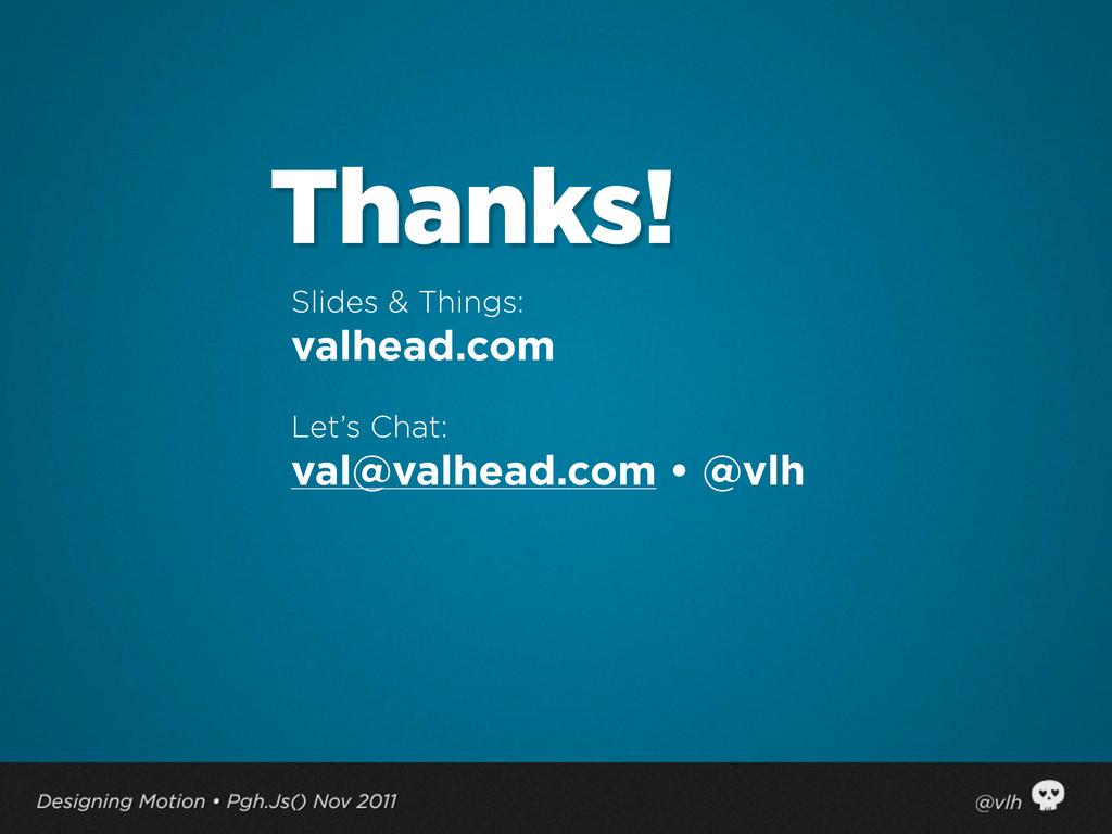 Slides & Things: valhead.com Let's Chat: val@va...