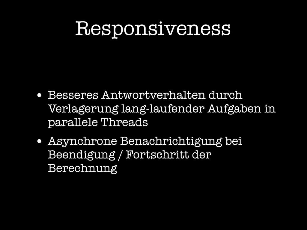 Responsiveness • Besseres Antwortverhalten durc...