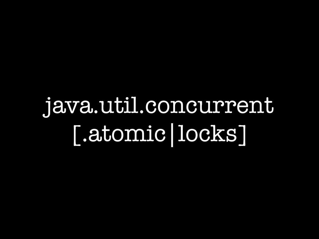 java.util.concurrent [.atomic locks]