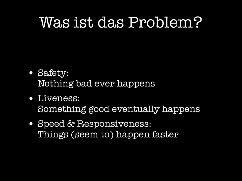 Was ist das Problem? • Safety: Nothing bad ever...