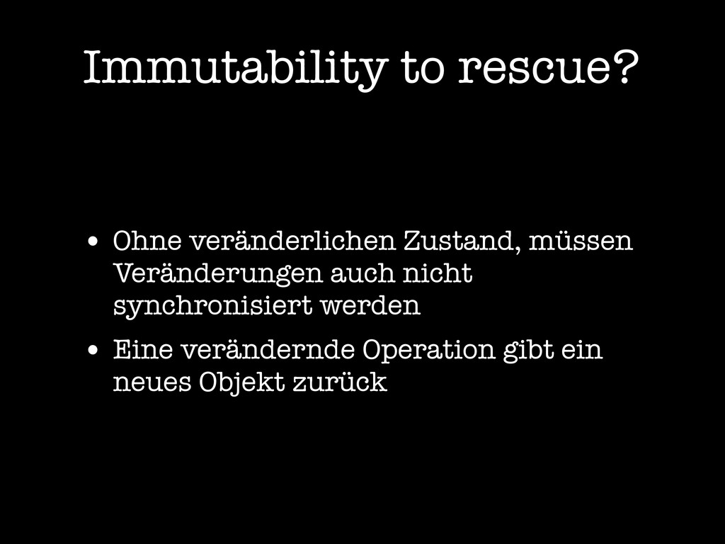 Immutability to rescue? • Ohne veränderlichen Z...