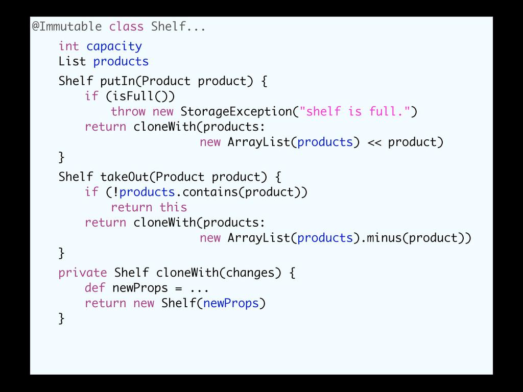 @Immutable class Shelf... int capacity List pro...